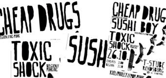 Der Samstag 26.10. wird gut!  Cheap Drugs + Sushi Boy + Toxic Shock – alle in der T-Stube Rendsburg